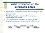 yield estimation at the schematic stage