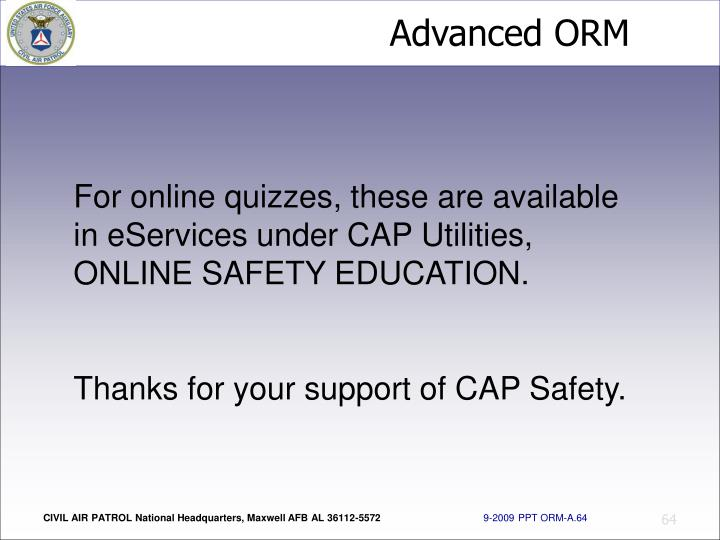 For online quizzes, these are available in eServices under CAP Utilities, ONLINE SAFETY EDUCATION.