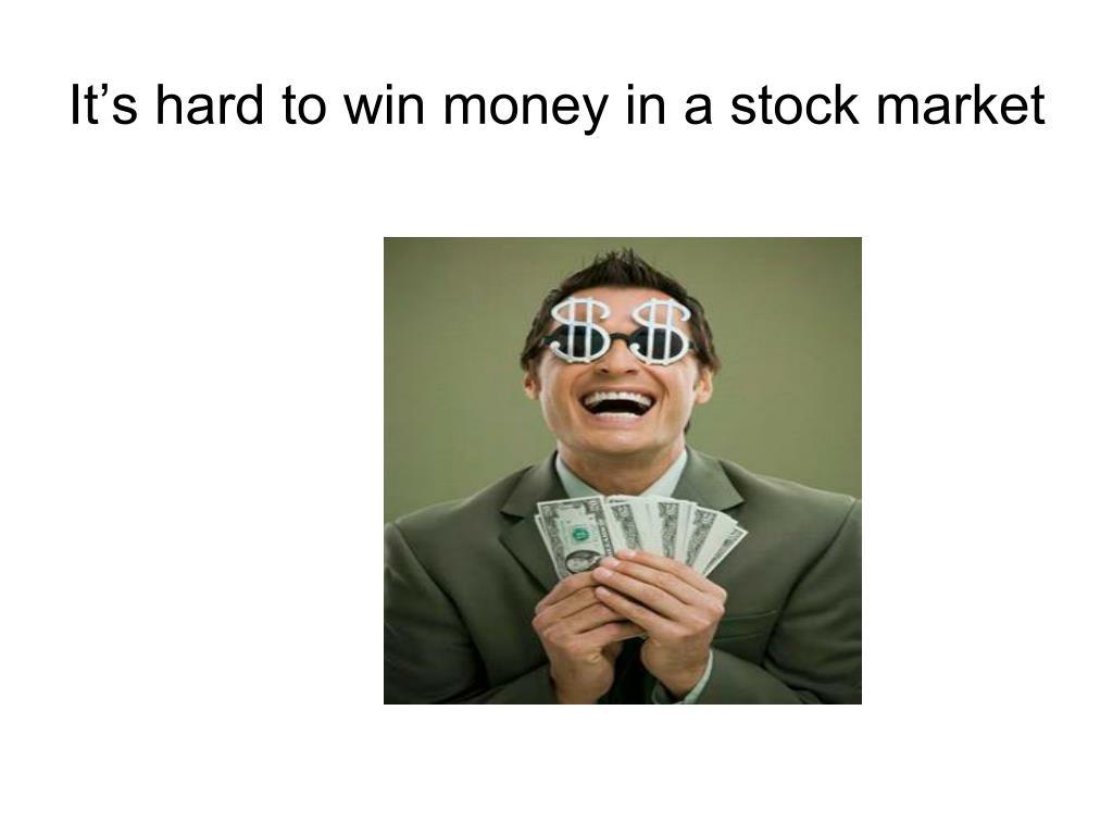 It's hard to win money in a stock market