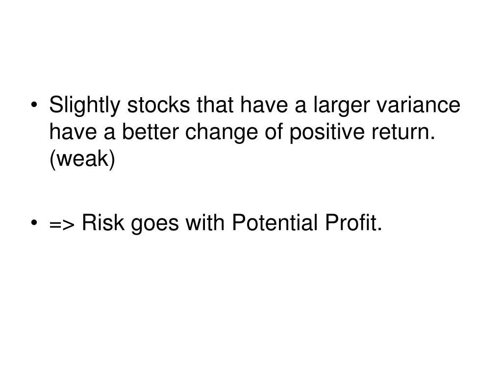 Slightly stocks that have a larger variance have a better change of positive return. (weak)