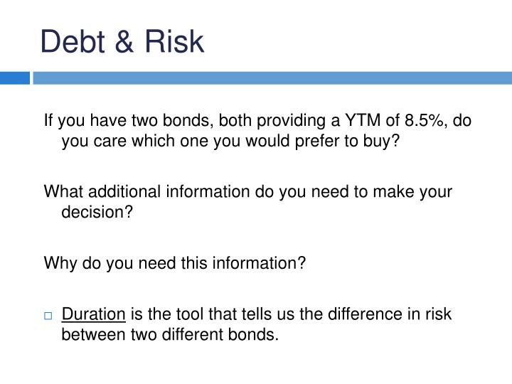 If you have two bonds, both providing a YTM of 8.5%, do you care which one you would prefer to buy?