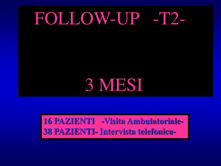 FOLLOW-UP   -T2-