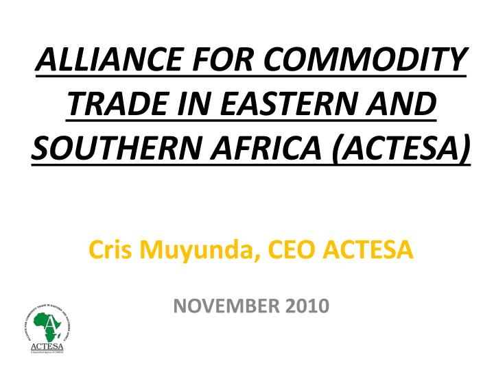 alliance for commodity trade in eastern and southern africa actesa n.