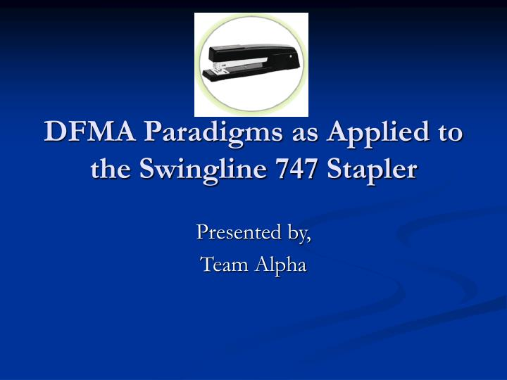 dfma paradigms as applied to the swingline 747 stapler n.