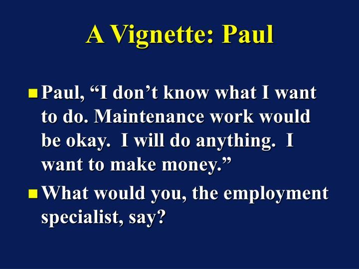 A Vignette: Paul