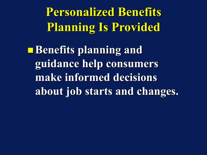 Personalized Benefits Planning Is Provided