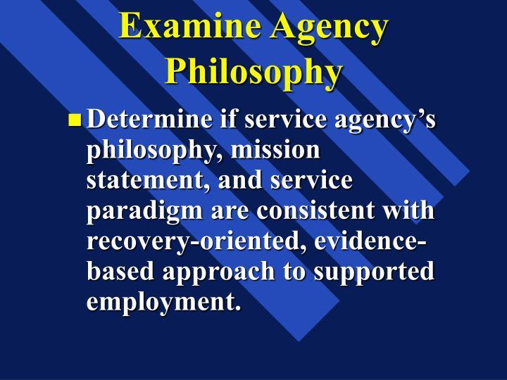 Examine Agency Philosophy