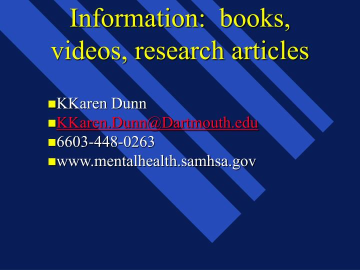 Information:  books, videos, research articles