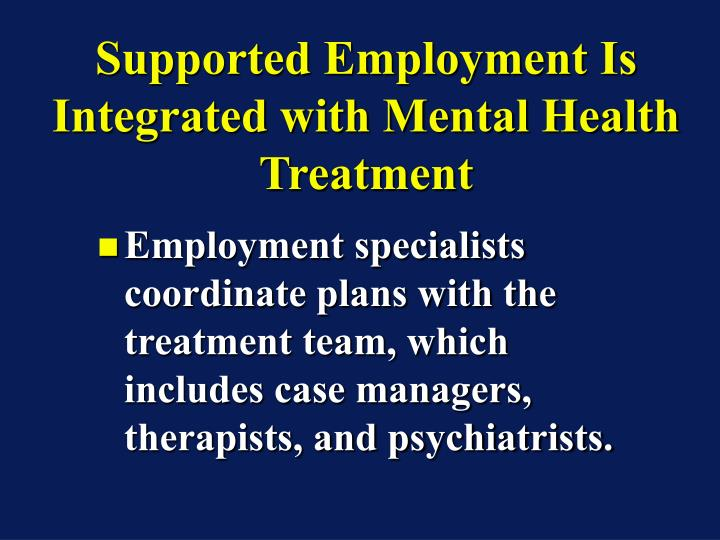 Supported Employment Is Integrated with Mental Health Treatment