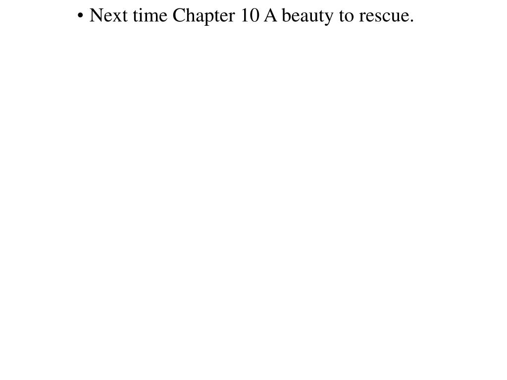 Next time Chapter 10 A beauty to rescue.