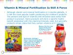 vitamin mineral fortification is still a force