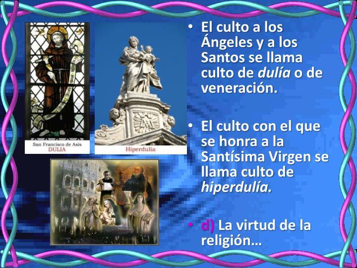 El culto a los Ángeles y a los Santos se llama culto de