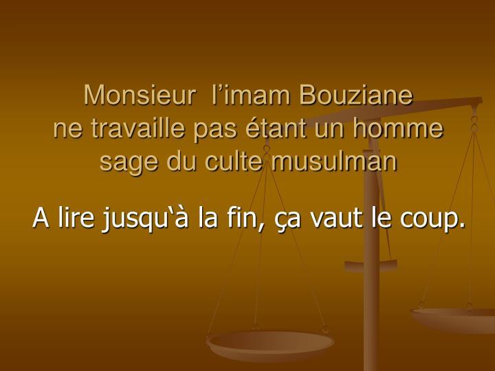 Monsieur l imam bouziane ne travaille pas tant un homme sage du culte musulman