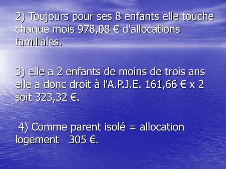 2) Toujours pour ses 8 enfants elle touche chaque mois 978,08 € d'allocations familiales.