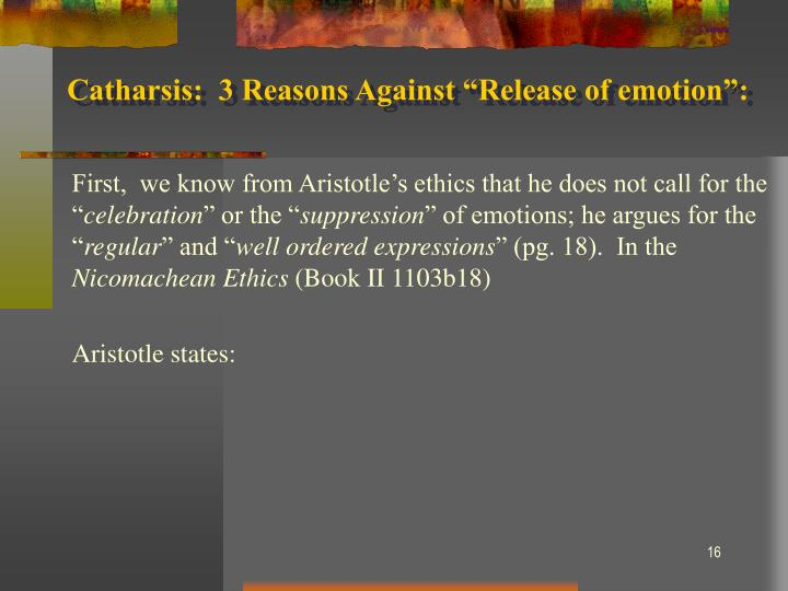 """Catharsis:  3 Reasons Against """"Release of emotion"""":"""