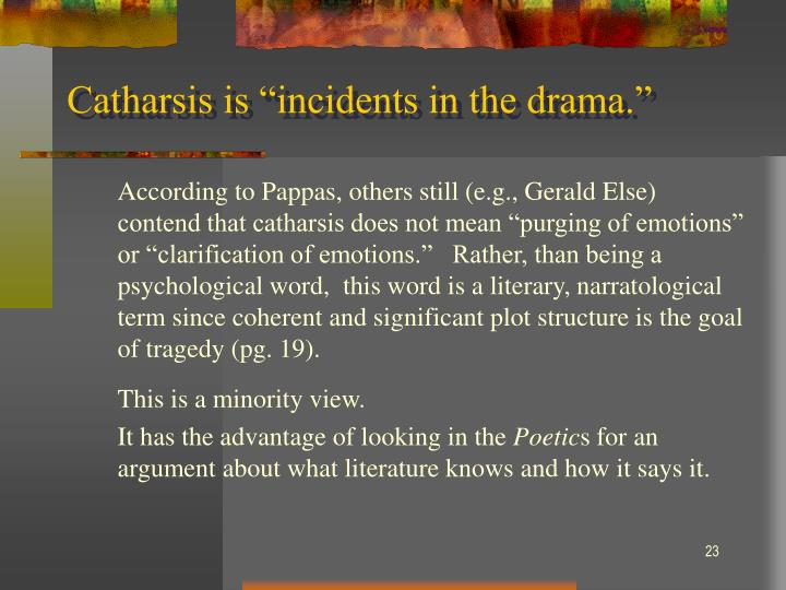 """Catharsis is """"incidents in the drama."""""""