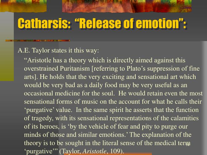 """Catharsis:  """"Release of emotion"""":"""