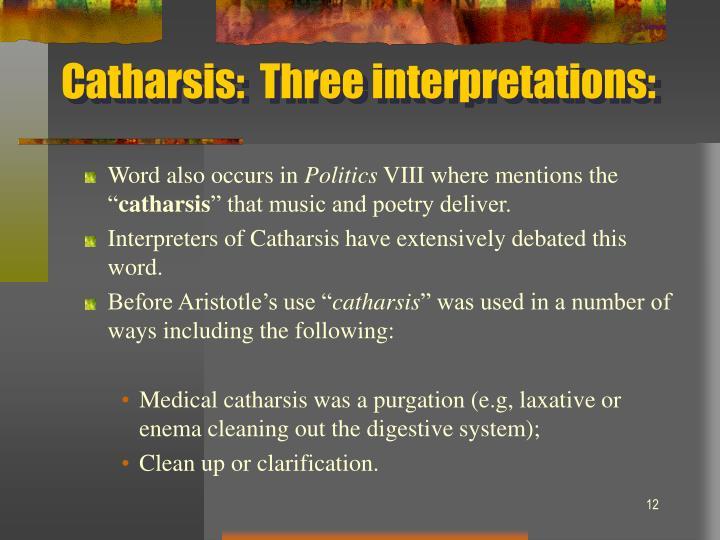 Catharsis:  Three interpretations: