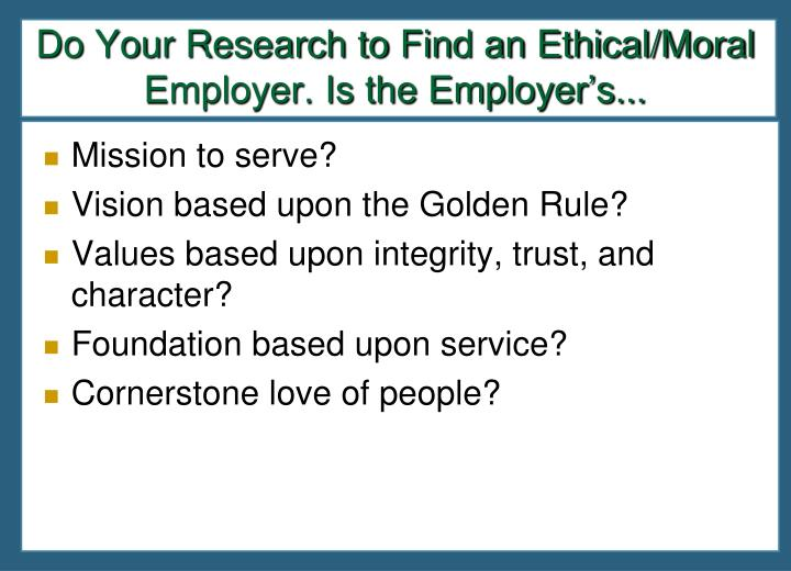 Do Your Research to Find an Ethical/Moral Employer. Is the Employer's...