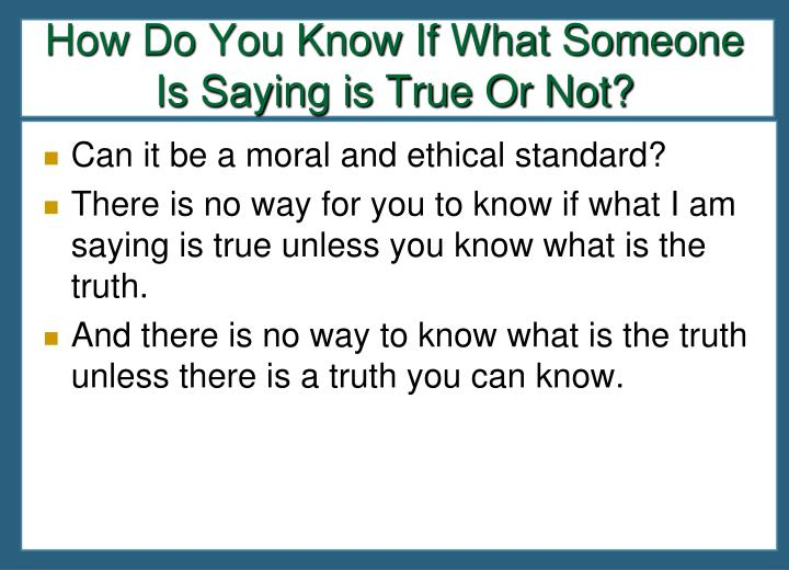 How Do You Know If What Someone Is Saying is True Or Not?