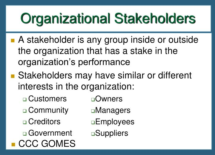 A stakeholder is any group inside or outside the organization that has a stake in the organization's performance