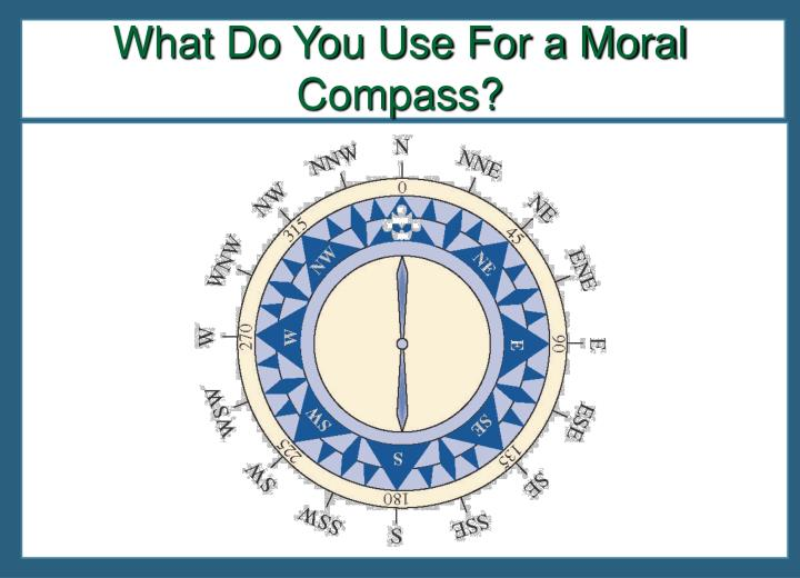 What Do You Use For a Moral Compass?