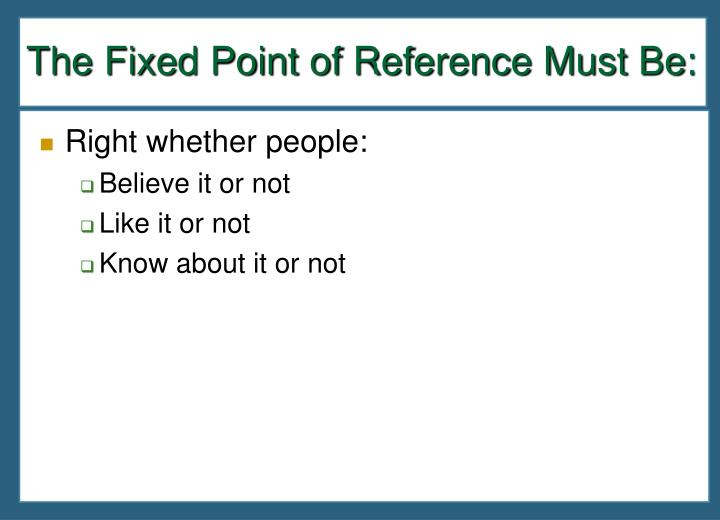 The Fixed Point of Reference Must Be: