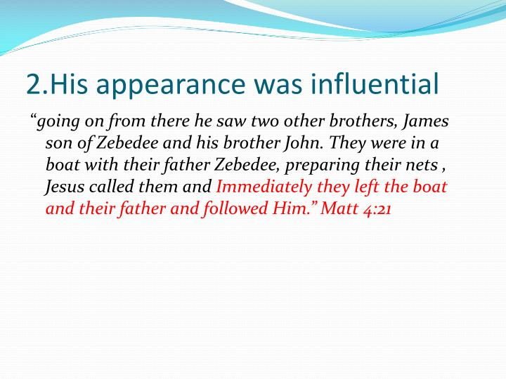 2.His appearance was influential