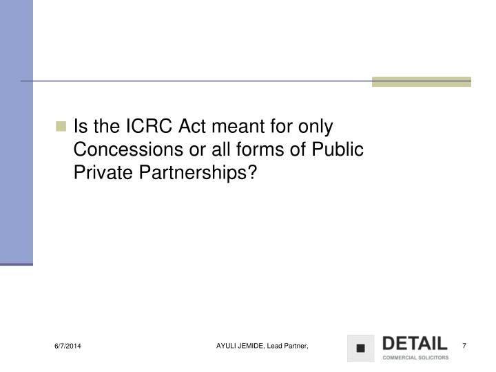 Is the ICRC Act meant for only Concessions or all forms of Public Private Partnerships?