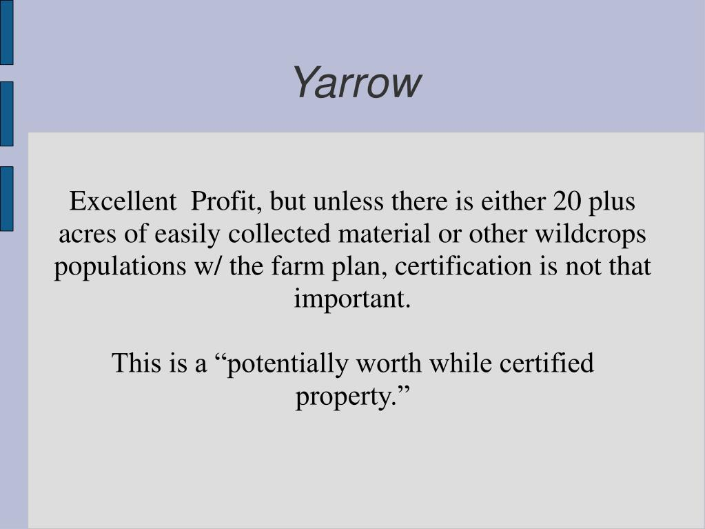 Excellent  Profit, but unless there is either 20 plus acres of easily collected material or other wildcrops populations w/ the farm plan, certification is not that important.