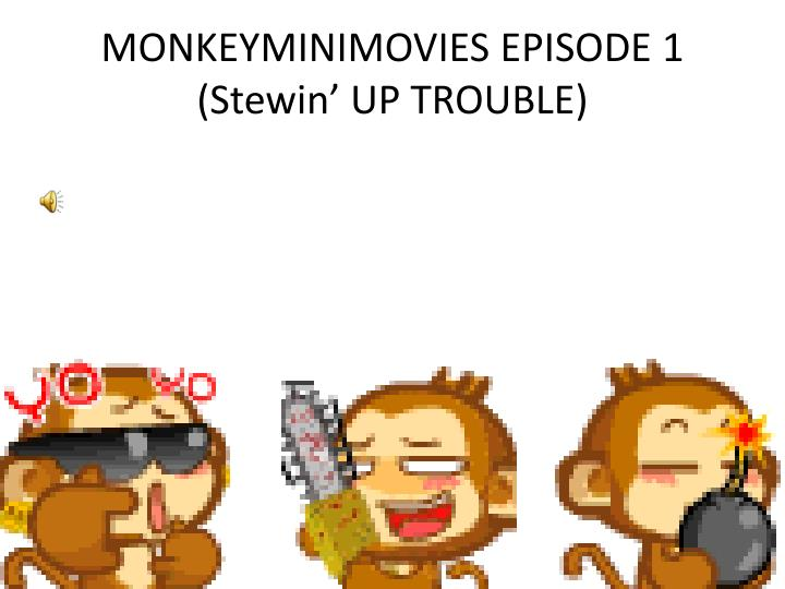 Monkeyminimovies episode 1 stewin up trouble