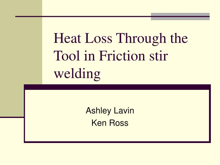 heat loss through the tool in friction stir welding n.