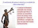 o sentimento de justi a natural ou resultado de id ias adquiridas