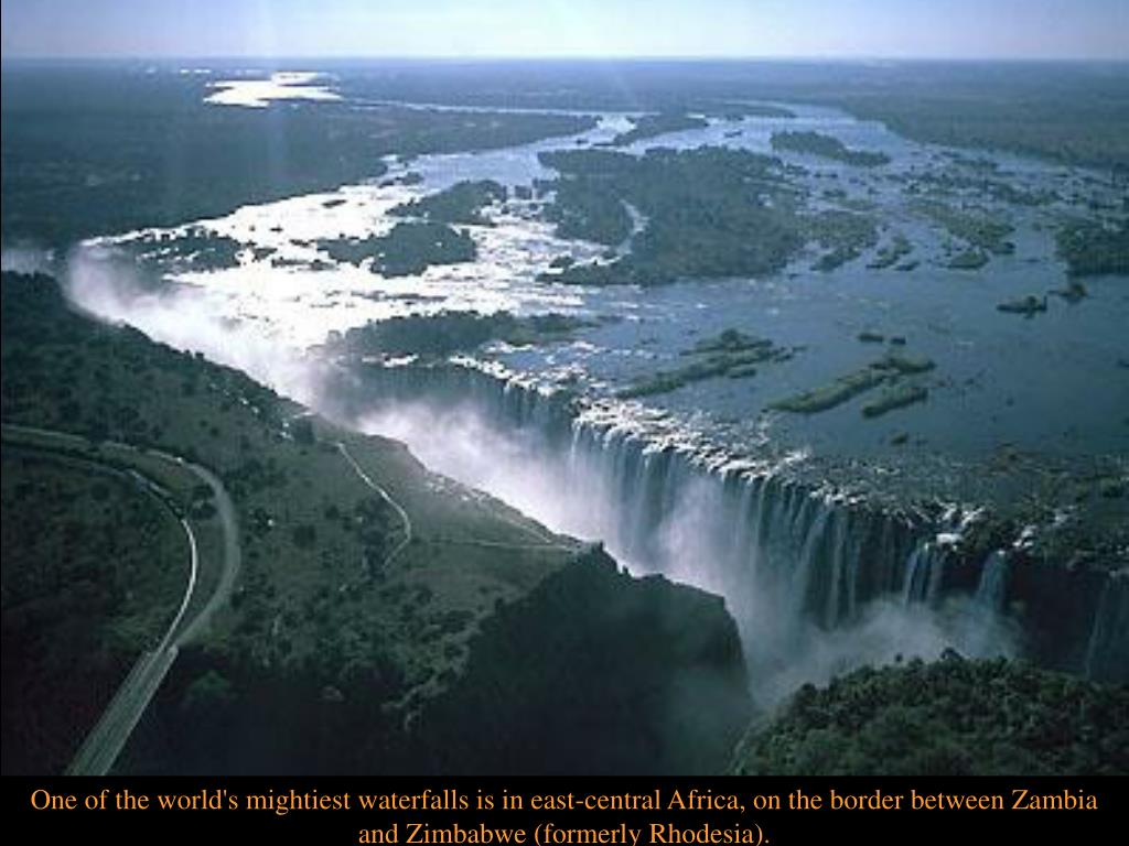 One of the world's mightiest waterfalls is in east-central Africa, on the border between Zambia and Zimbabwe (formerly Rhodesia).