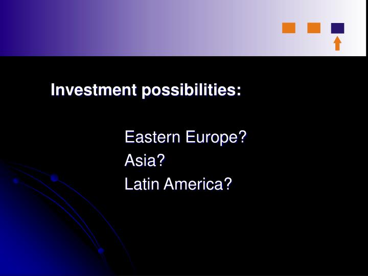 Investment possibilities: