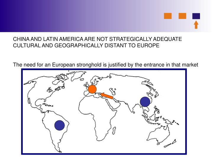 CHINA AND LATIN AMERICA ARE NOT STRATEGICALLY ADEQUATE CULTURAL AND GEOGRAPHICALLY DISTANT TO EUROPE