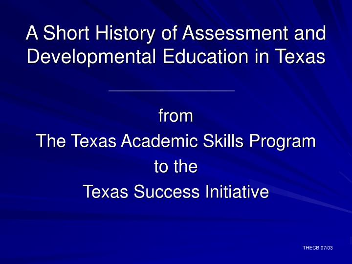 from the texas academic skills program to the texas success initiative n.
