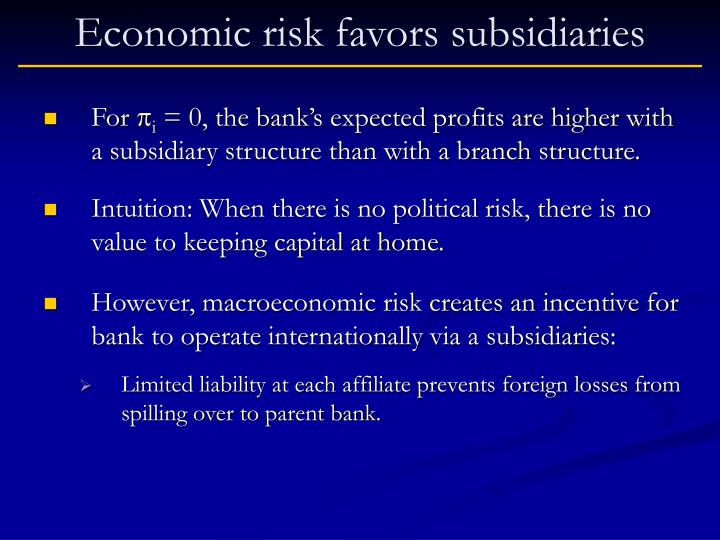 Economic risk favors subsidiaries