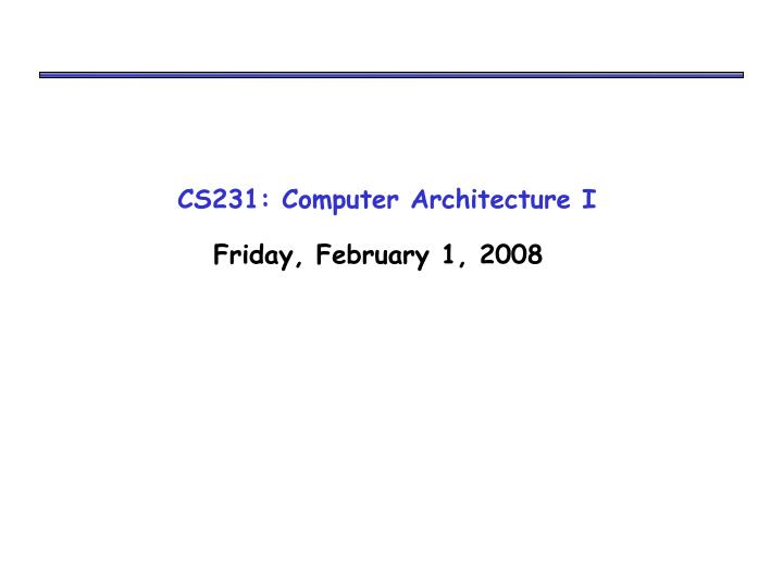 cs231 computer architecture i n.