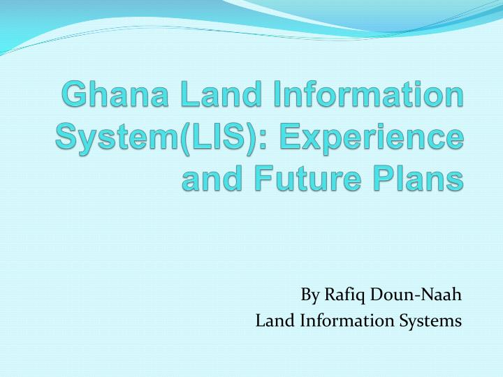 ghana land information system lis experience and future plans n.