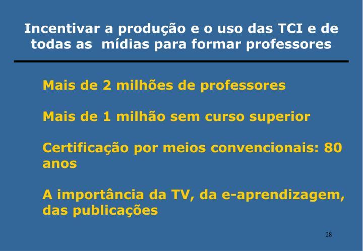 Incentivar a produção e o uso das TCI e de todas as  mídias para formar professores