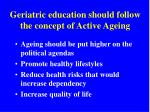 geriatric education should follow the concept of active ageing