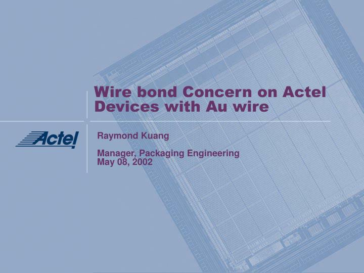 Wire bond concern on actel devices with au wire