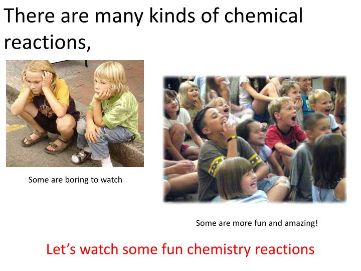 There are many kinds of chemical reactions,