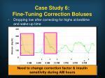 case study 6 fine tuning correction boluses