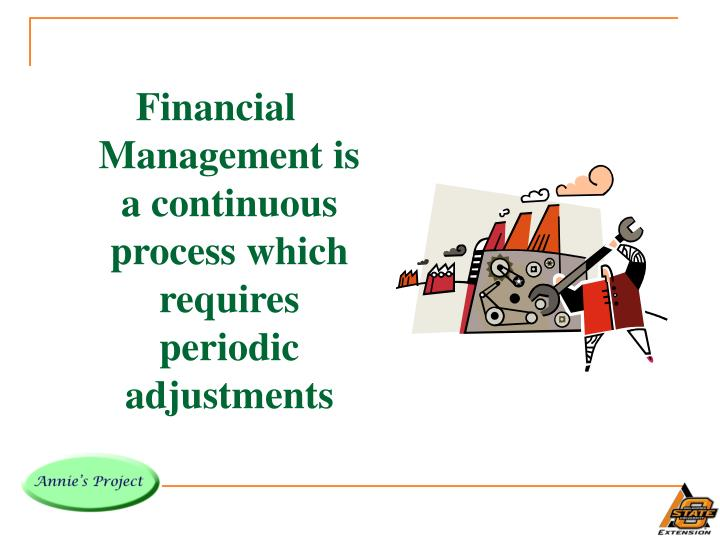 Financial Management is a continuous process which requires periodic adjustments