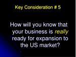 key consideration 5