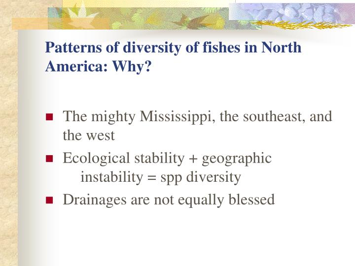 Patterns of diversity of fishes in North America: Why?