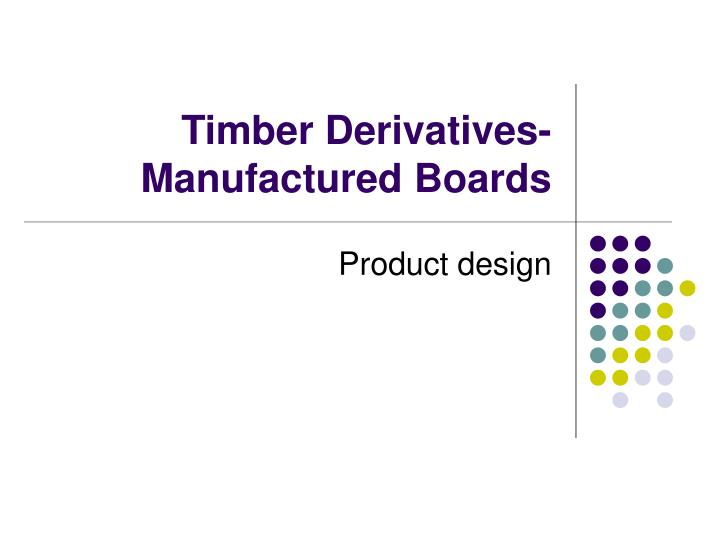 timber derivatives manufactured boards n.