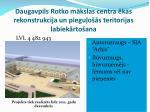 daugavpils rotko m kslas centra kas rekonstrukcija un piegu o s teritorijas labiek rto ana